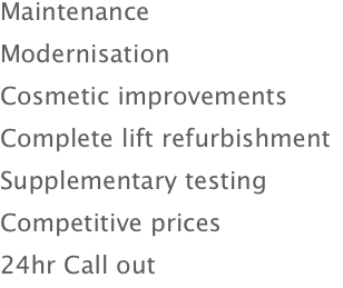 Maintenance Modernisation Cosmetic improvements Complete lift r